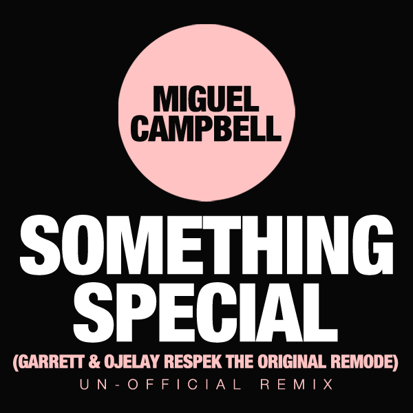 FREE MP3: Miguel Campbell - Something Special (Garrett &amp; Ojelay Respek the Original Remode)