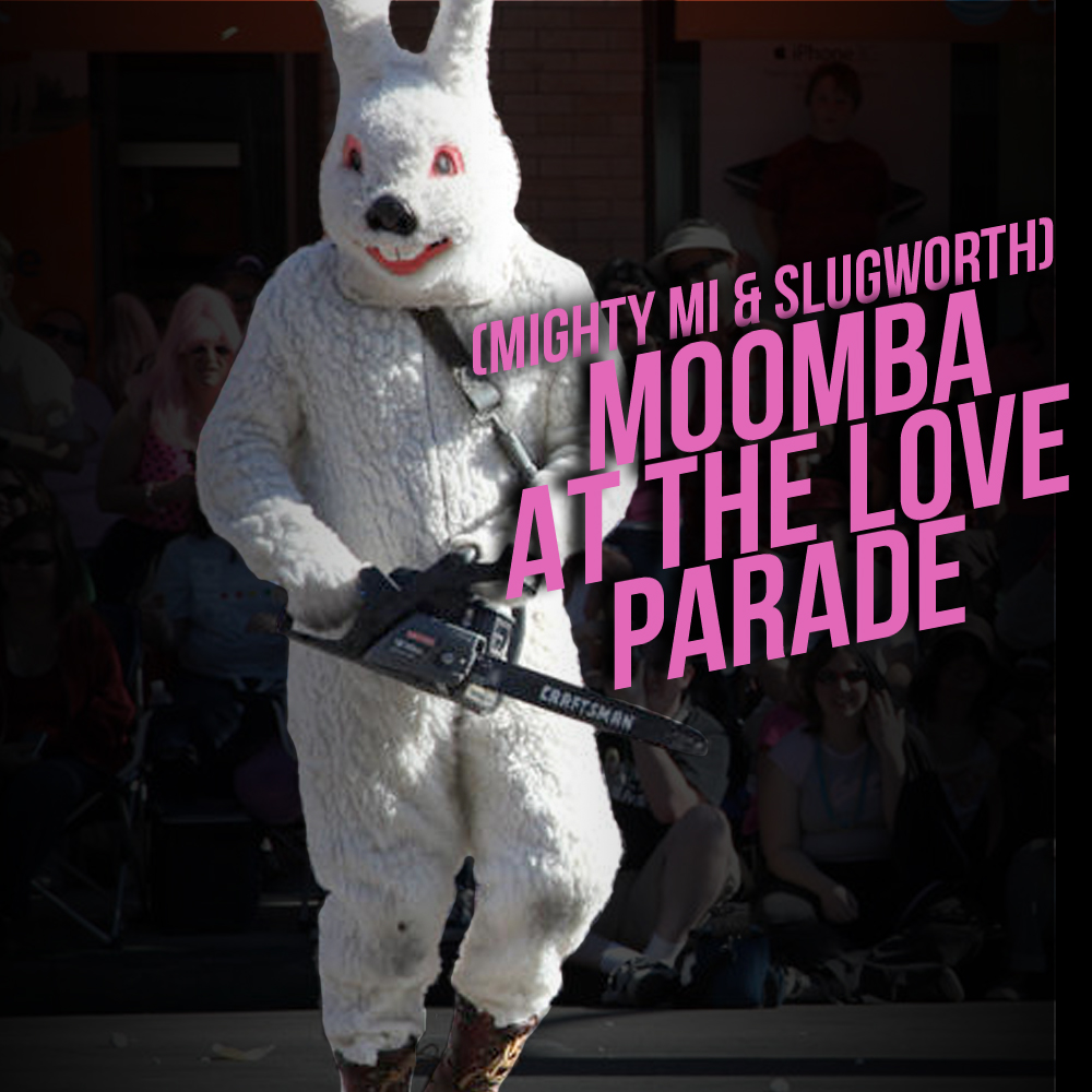 Moomba At The Love Parade (Mighty Mi &#038; Slugworth)