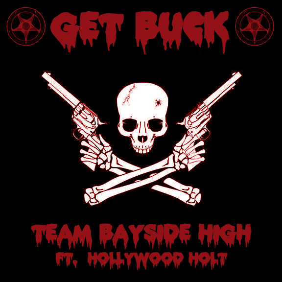 Team Bayside High Ft. Hollywood Holt - Get Buck
