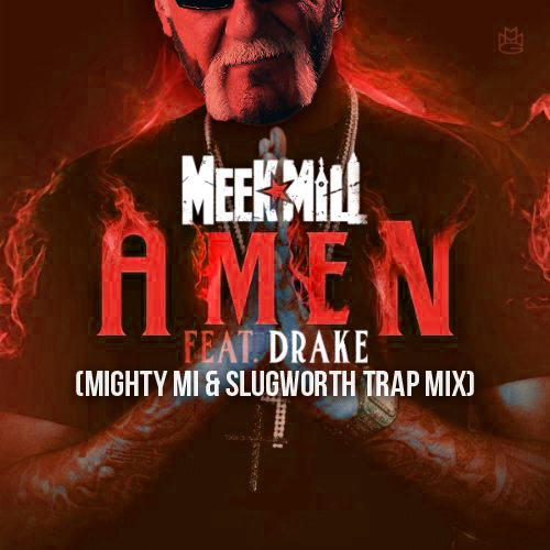 Meek Mill - Amen (Mighty Mi & Slugworth Trap Mix)