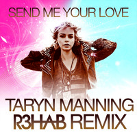 Listen to a new remix song Send Me Your Love (R3hab Remix) - Taryn Manning