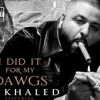 DJ KHALED -I Did It for My Dawgz (Ft. Rick Ross, French Montana, Meek Mill & Jadakiss)