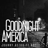 Johnny Astro Goodnight America (Ft. Adele) Artwork