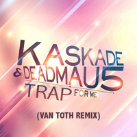 Listen to a new remix song Trap For Me (Van Toth Remix) - Deadmau5 ft. Kaskade