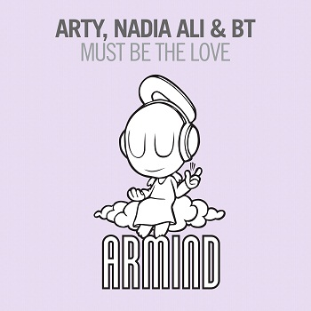 Arty, Nadia Ali & BT - Must Be The Love [Armada]