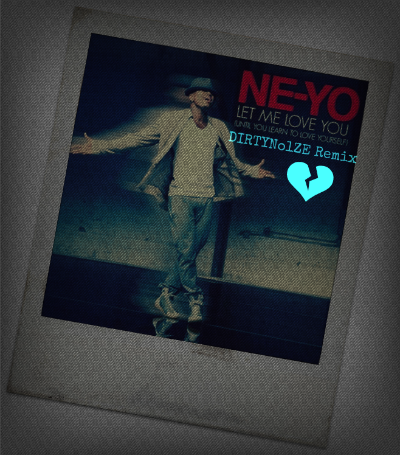Ne-Yo - Let Me Love You (D1RTY No1ZE Remix)