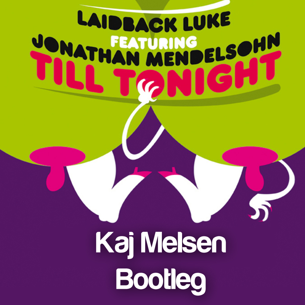 Laidback Luke ft. Jonathan Mendelson - Till Tonight (Kaj Melsen Bootleg)