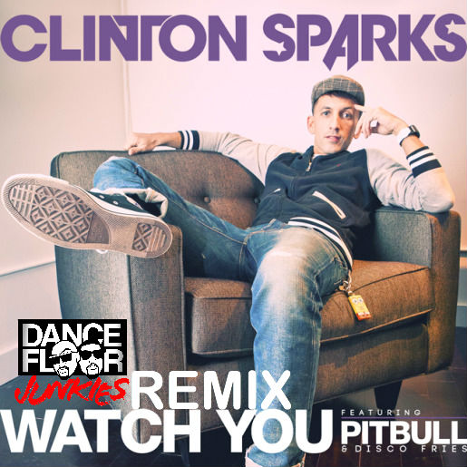 REMIX | Clinton Sparks - Watch You (Dance Floor Junkies Remix)