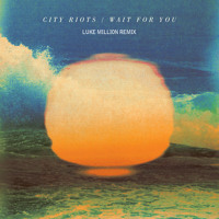 City Riots Wait For You (Luke Million Remix) Artwork