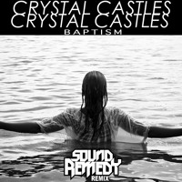Listen to a new remix song BAPTISM (Sound Remedy Trap Remix) - Crystal Castles