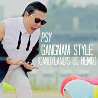 Listen to a new remix song Gangnam Style (Candyland's OG Remix) - Psy