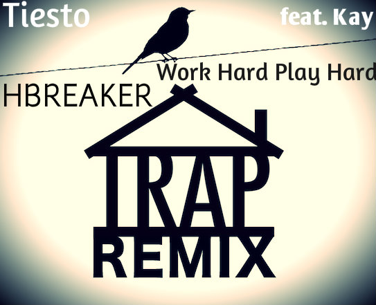 Tiësto feat. Kay - Work Hard, Play Hard (HBREAKER Remix)