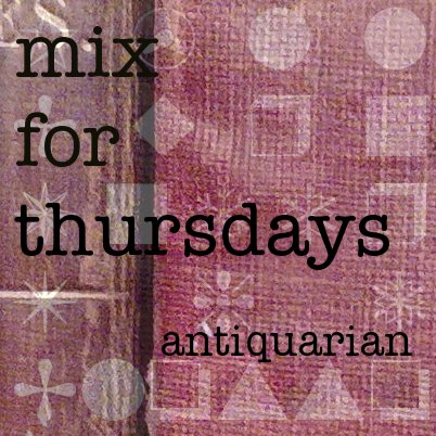 antiquarian | mix for thursdays