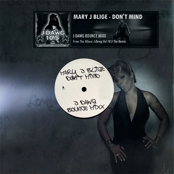 Mary J Blige - Don't Mind (J-Dawg Mixx)