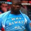 The Mario Balotelli Song - Why Always Me