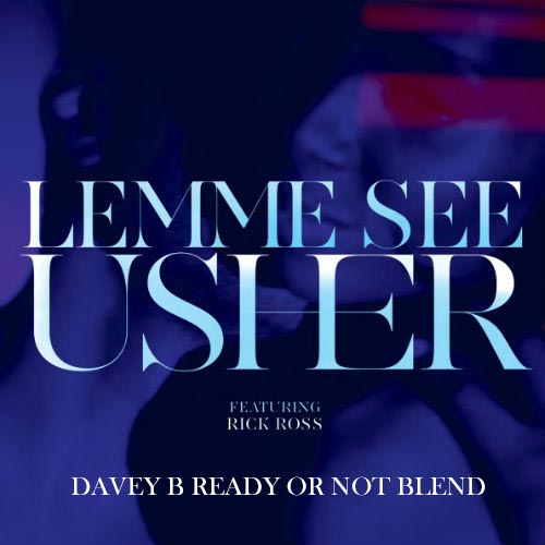 Usher ft Rick Ross - Lemme See (Davey B Ready Or Not Blend)