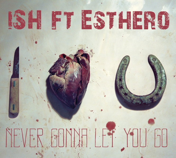 Download: iSH ft Esthero   Never Gonna Let You Go