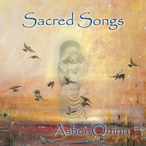 Sacred Songs by Asher Quinn (Asha)