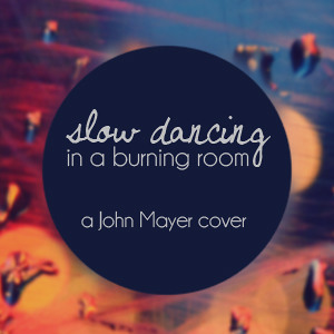 Slow Dancing In A Burning Room John Mayer Cover Angeli