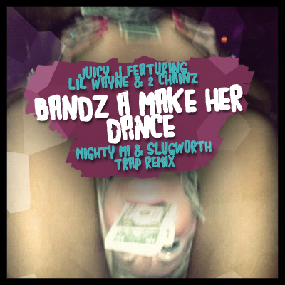 Bandz A Make Her Dance - Mighty Mi & Slugworth Trap Mix