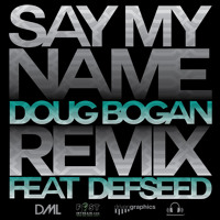 Listen to a new remix song Say My Name (Remix) - Doug Bogan (ft. DefSeed)