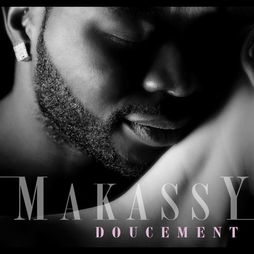 MAKASSY - Doucement (Radio Edit) by makassyofficiel - Listen to music