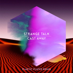 Cast Away (Plastic Plates Remix) by Strange Talk