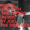 MIGUEL - GIRL WITH A TATTOO (Joel The Dreamer Remix)
