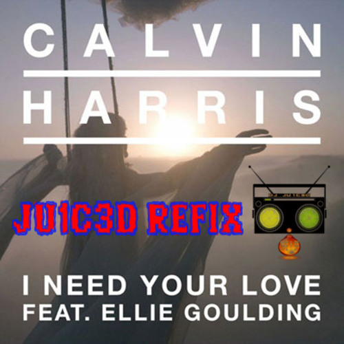 I Need Your Love ft. Ellie Goulding (JU1C3D EXTRA Extended Uptempo Redrum) 128bpm