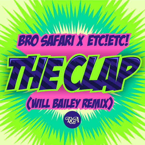 Bro Safari & ETC!ETC! - The Clap (Will Bailey Remix)