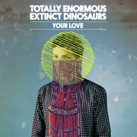 Listen to a new remix song Your Love (Fake Blood Remix) - Totally Enormous Extinct Dinosaurs