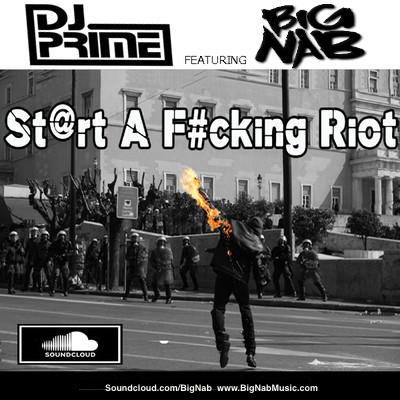 DJ Prime Feat Big Nab - Start a Fucking Riot (Original Mix)