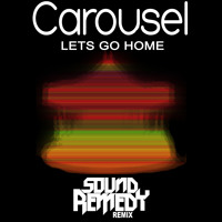 Listen to a new remix song Let's Go Home (Sound Remedy Remix) - Carousel