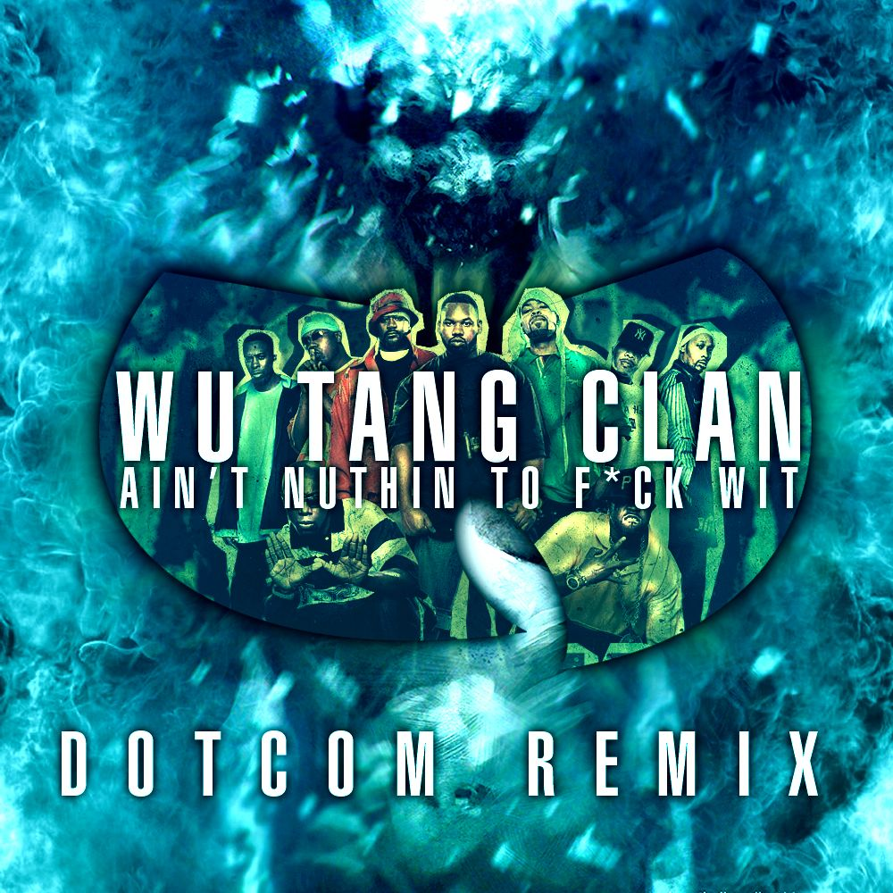 Wu-Tang Clan Ain't Nuthin To F*ck Wit (Dotcom Remix)