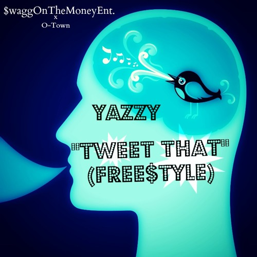Yazzy - Tweet That (Freestyle) by SwaggOnTheMoneyEnt.
