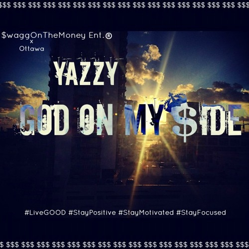 Yazzy - God On My Side by SwaggOnTheMoneyEnt.