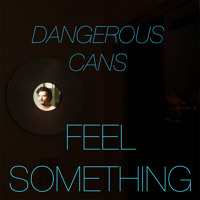 Dangerous Cans Feel Something Artwork