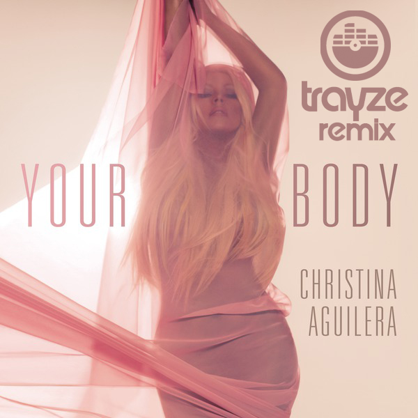 Christina Aguilera - Your Body (Trayze Trap Remix)