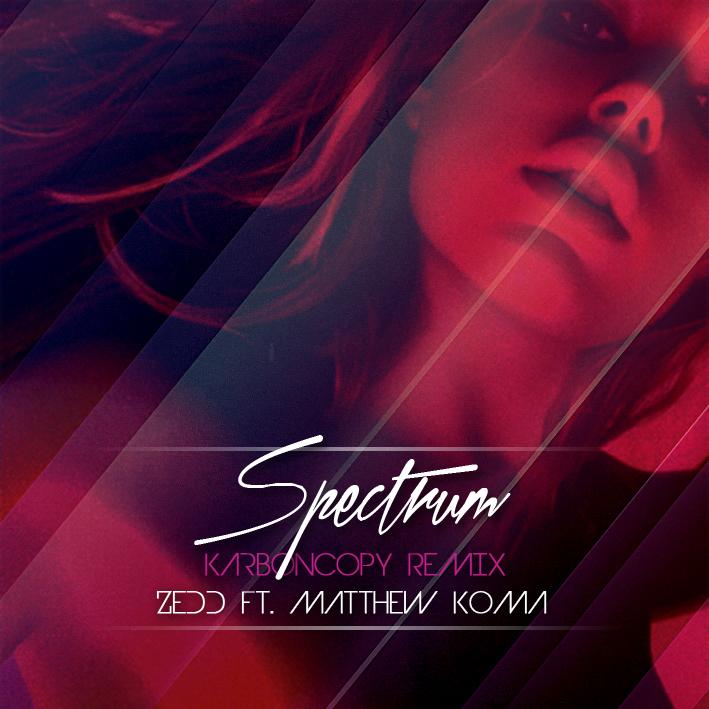 Spectrum (KarbonCopy Remix) - Zedd & Matthew Koma