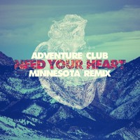 Listen to a new remix song Need Your Heart (Minnesota Remix) - Adventure Club (ft. Kai)