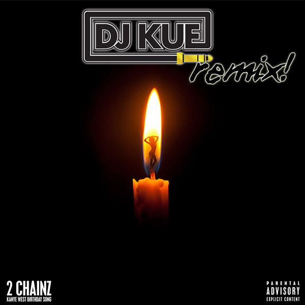 REMIX | 2 Chainz - Birthday Song (It's The DJ Kue Remix!)
