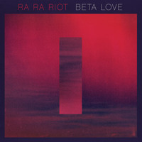 Ra Ra Riot Beta Love Artwork