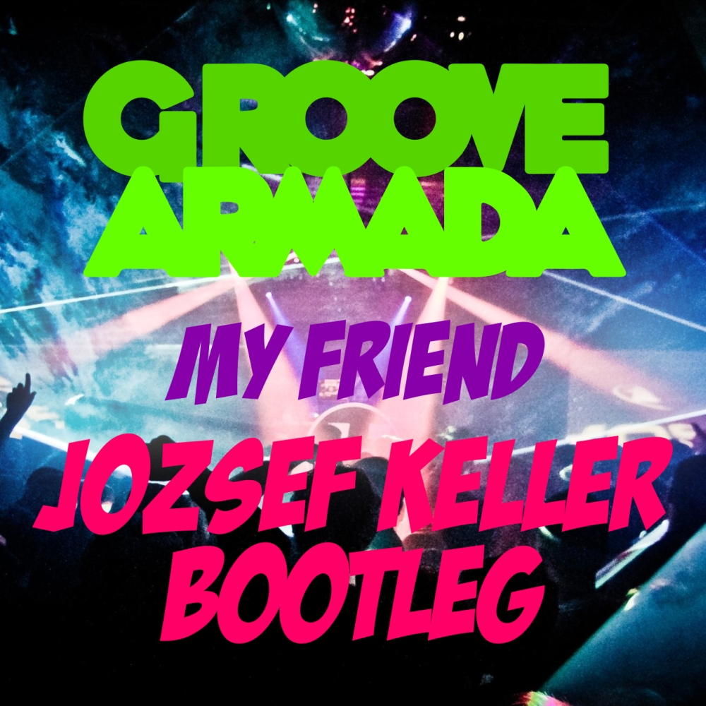 Groove armada my friend jozsef keller bootleg free for Groove house music