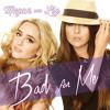 Bad For Me - Megan & Liz