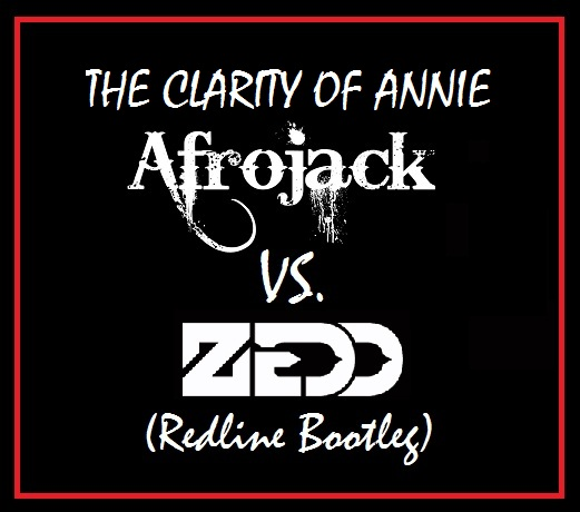Afrojack vs Zedd - The Clarity Of Annie (Redline Bootleg)