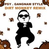 Gangnam Style (Dirt Monkey Remix)