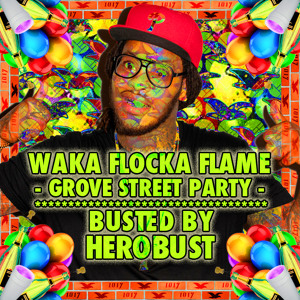 BUSTED | Waka Flocka Flame - Grove St. Party (BUSTED by HeRobust)