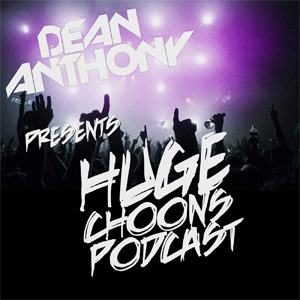 Dean Anthony's Huge Choons Podcast 002