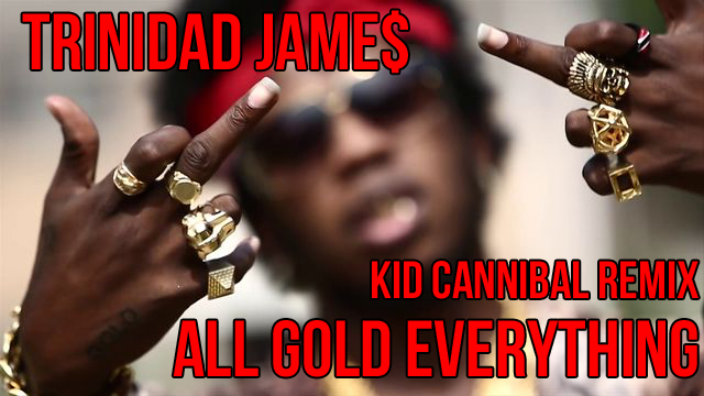 TRAP | Trinidad Jame$ - All Gold Everything (Kid Cannibal Remix)