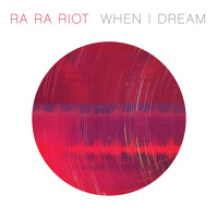 Ra Ra Riot When I Dream Artwork